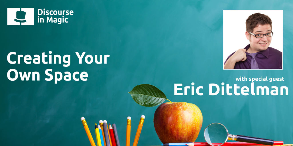 Discourse in Magic Creating Your Own Space with Eric Dittelman
