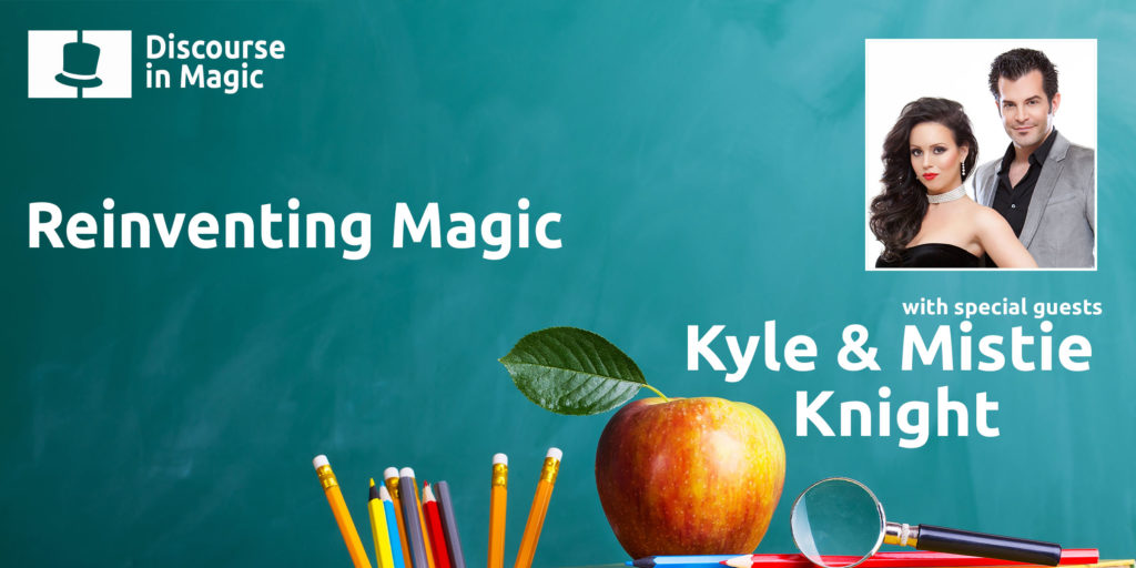 Discourse in Magic Reinventing Magic with Kyle and Mistie Knight