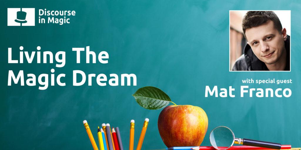 Discourse in Magic Living the Magic Dream with Mat Franco