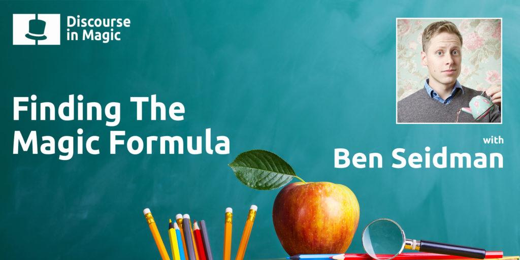Discourse In Magic Finding The Magic Formula With Ben Seidman