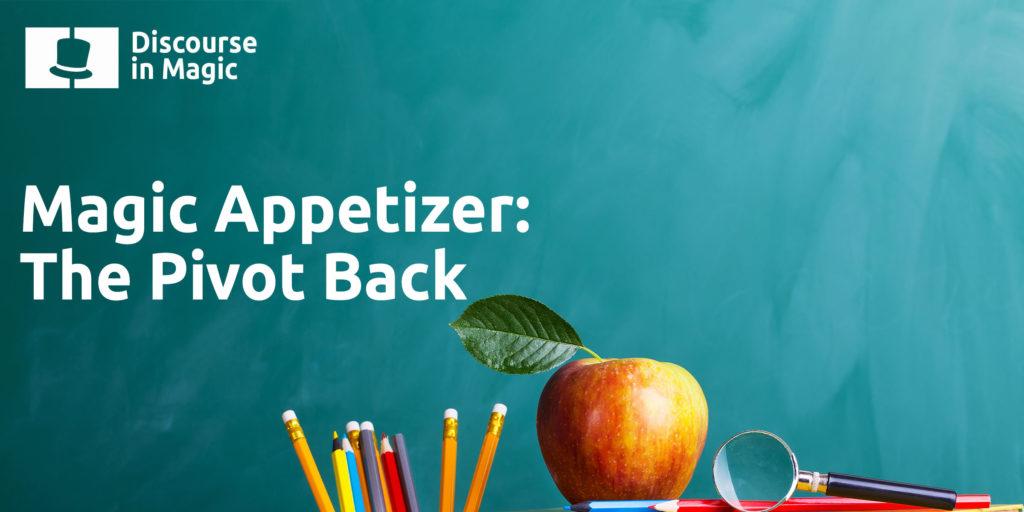 Discourse In Magic Appetizer The Pivot Back