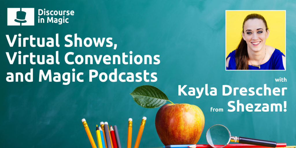 Discourse in Magic Virtual Shows Virtual Conventions and Magic Podcasts with Kayla Drescher of Shezam