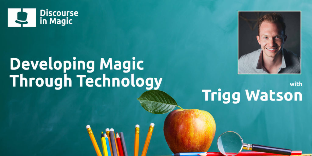 Discourse in Magic Developing Magic Through Technology with Trigg Watson