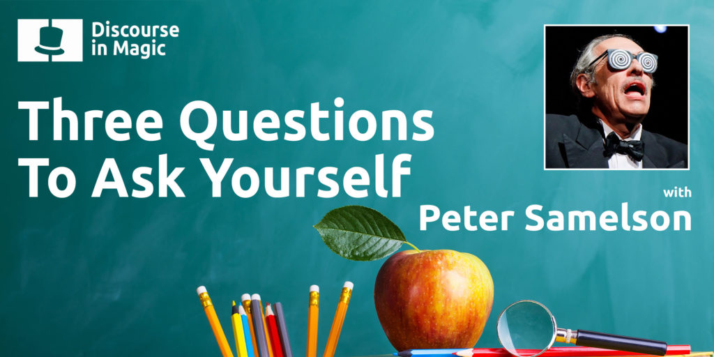 Discourse in Magic Three Questions To Ask Yourself with Peter Samelson